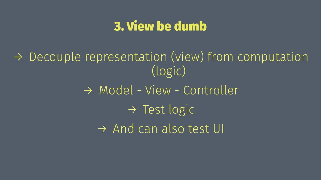 3. View be dumb → Decouple representation (view...