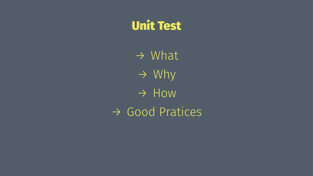 Unit Test → What → Why → How → Good Pratices
