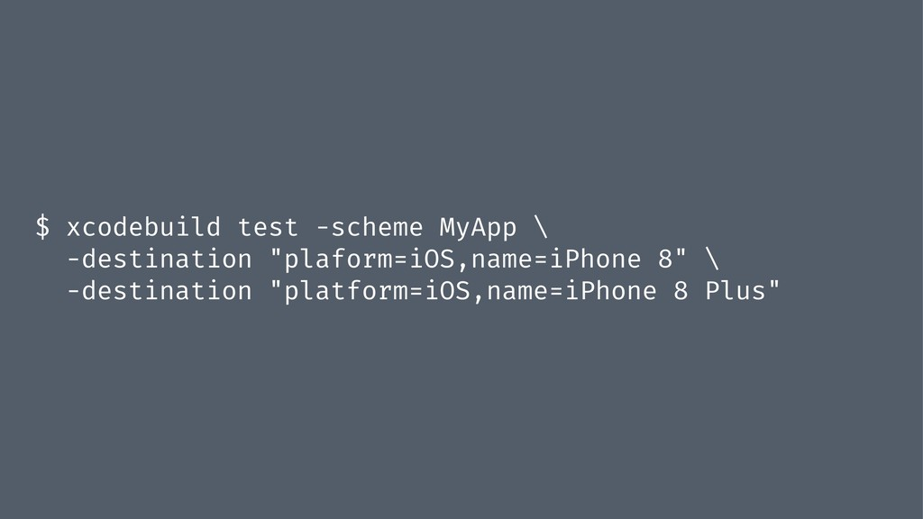 $ xcodebuild test -scheme MyApp \ -destination ...