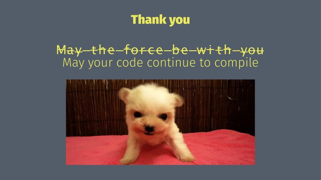 Thank you M̶a̶y̶ ̶t̶h̶e̶ ̶f ̶o̶r̶c̶e̶ ̶b̶e̶ ̶w̶...