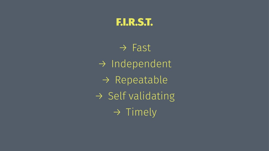 F.I.R.S.T. → Fast → Independent → Repeatable → ...