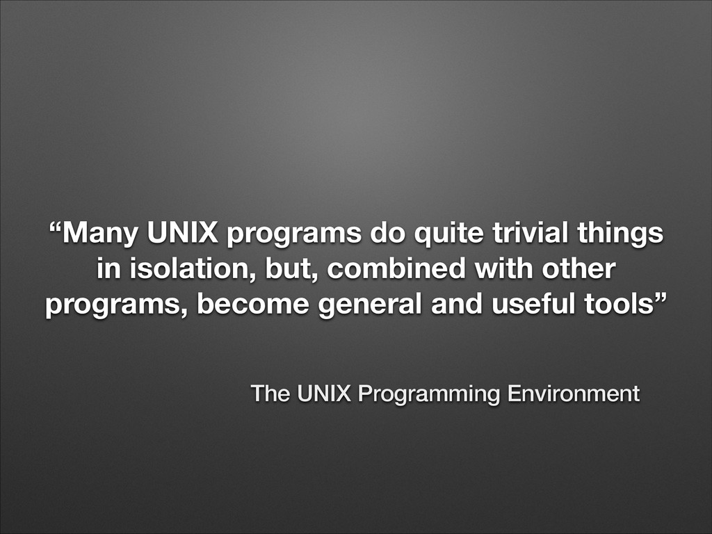 """""""Many UNIX programs do quite trivial things in ..."""