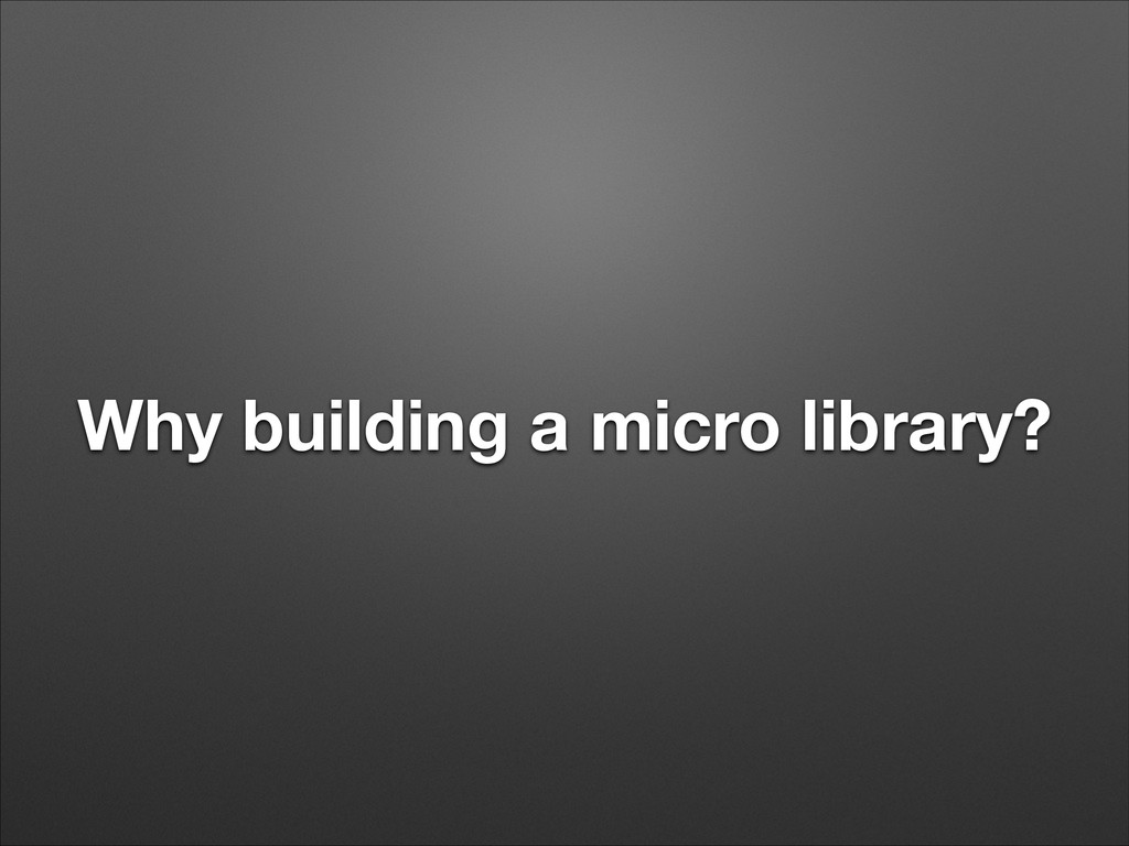 Why building a micro library?
