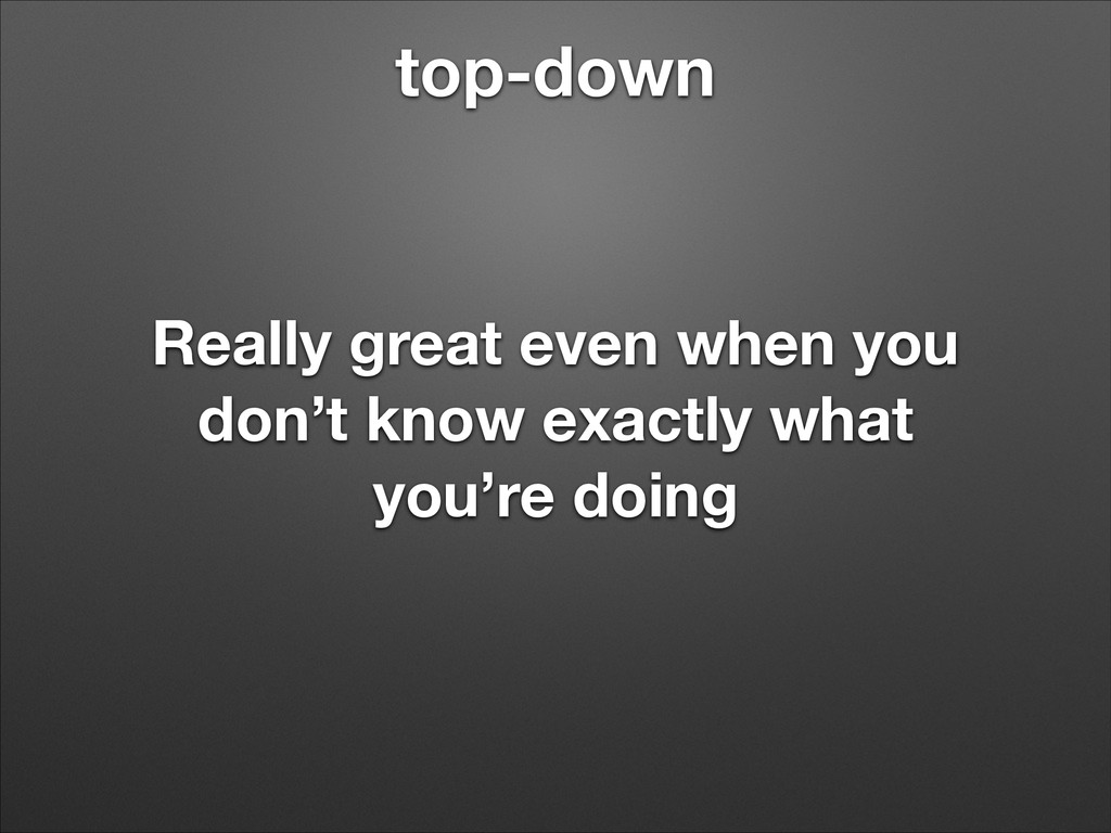 top-down Really great even when you don't know ...