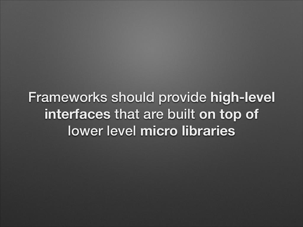 Frameworks should provide high-level interfaces...