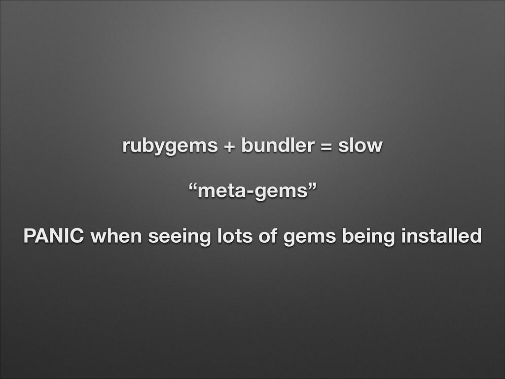 """rubygems + bundler = slow """"meta-gems"""" PANIC whe..."""