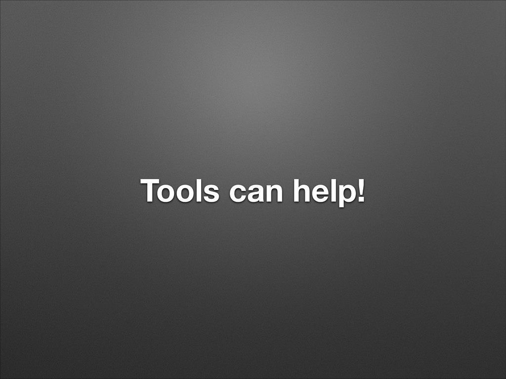 Tools can help!