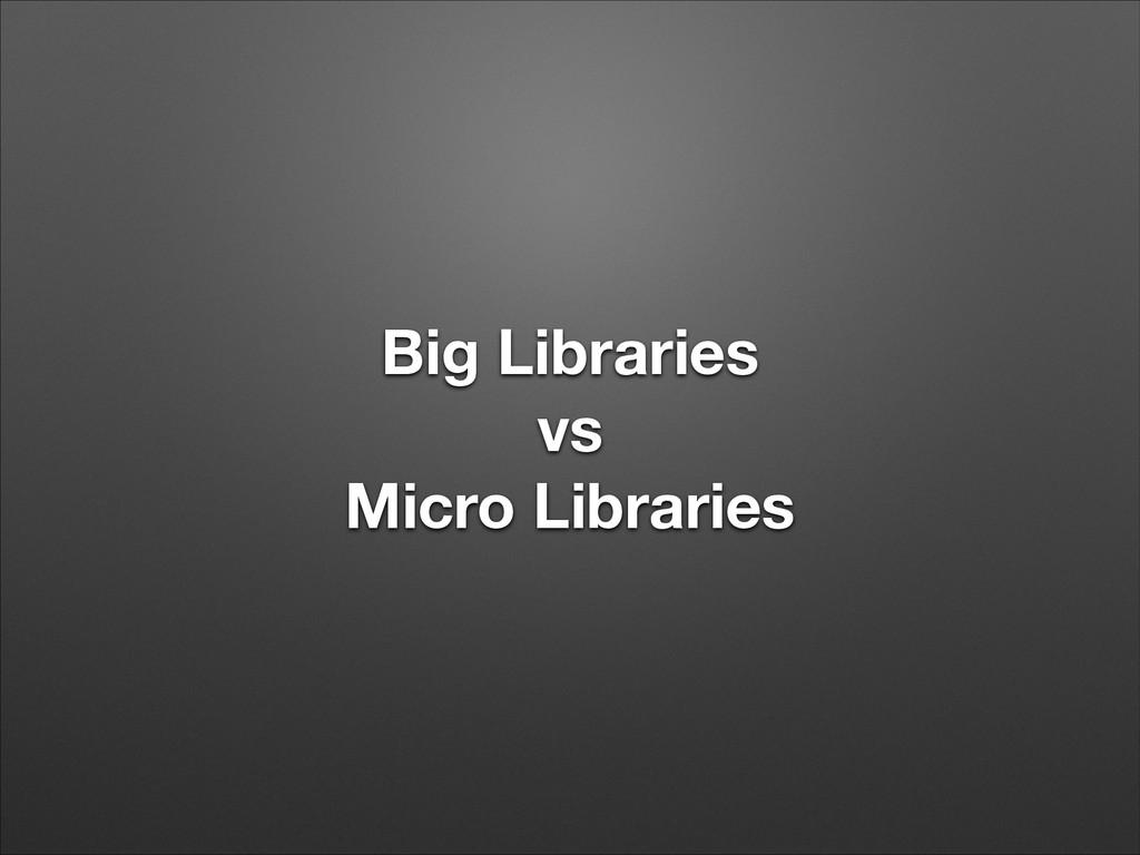 Big Libraries vs Micro Libraries