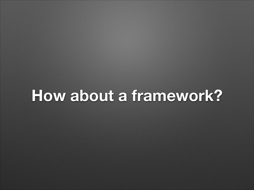 How about a framework?