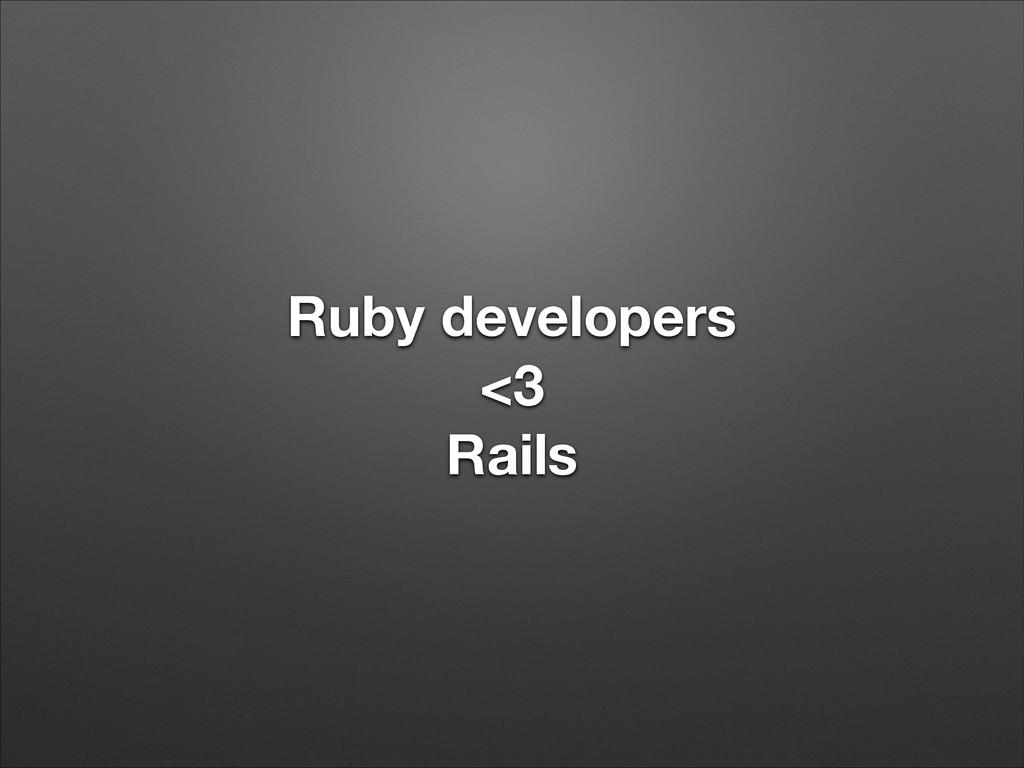 Ruby developers <3 Rails