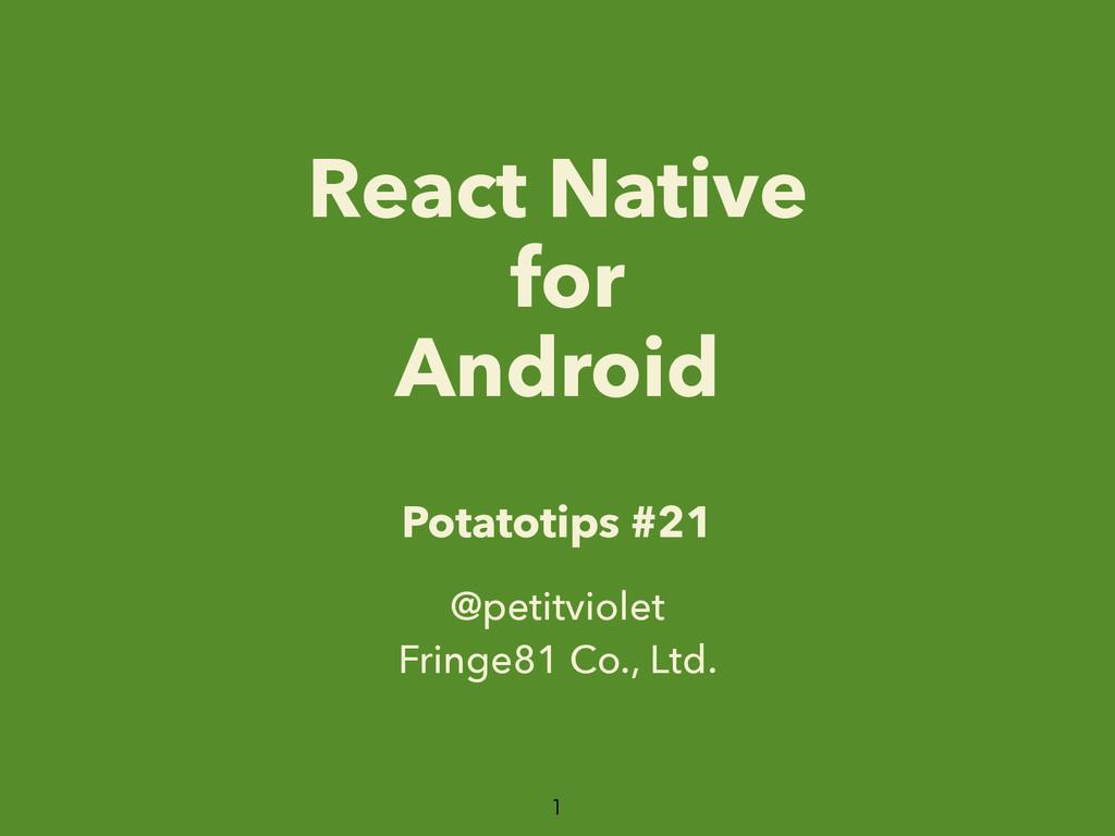 React Native for Android Potatotips #21 @petitv...