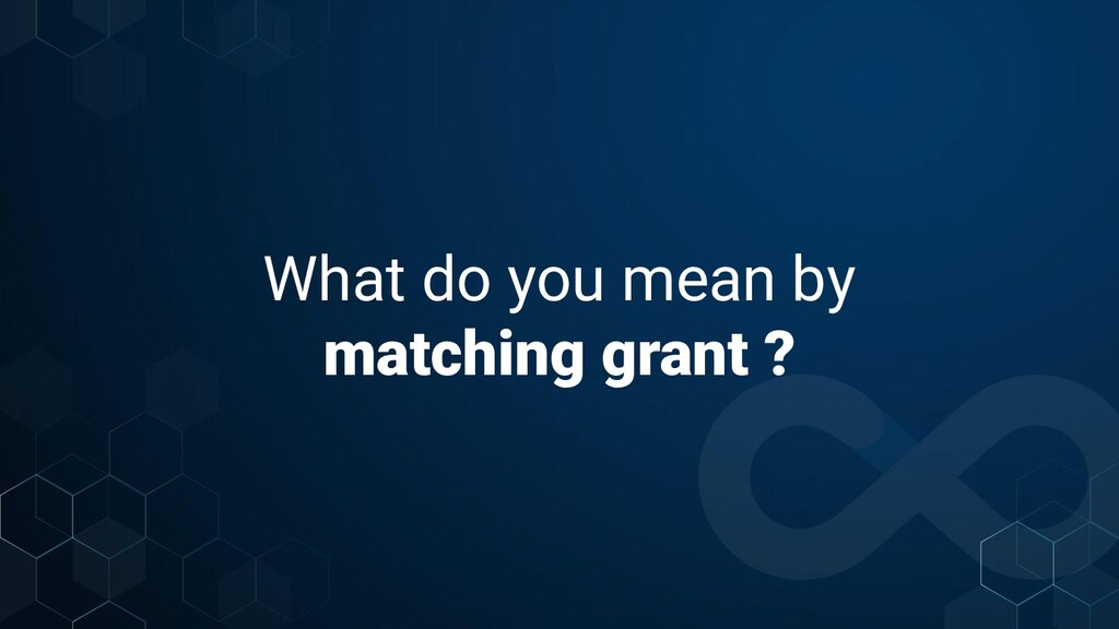 What do you mean by matching grant ?