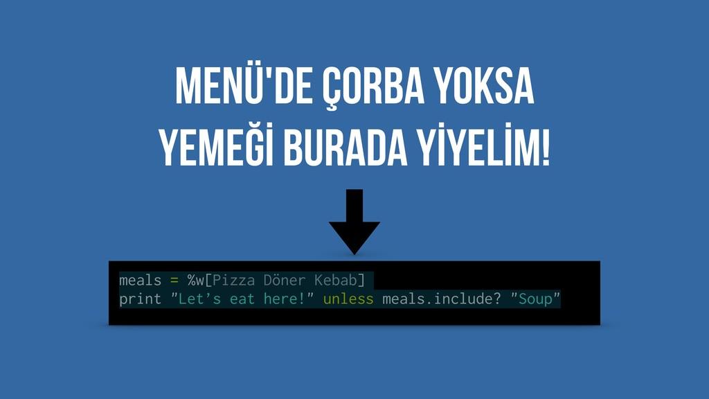 """meals = %w[Pizza Döner Kebab] print """"Let's eat ..."""