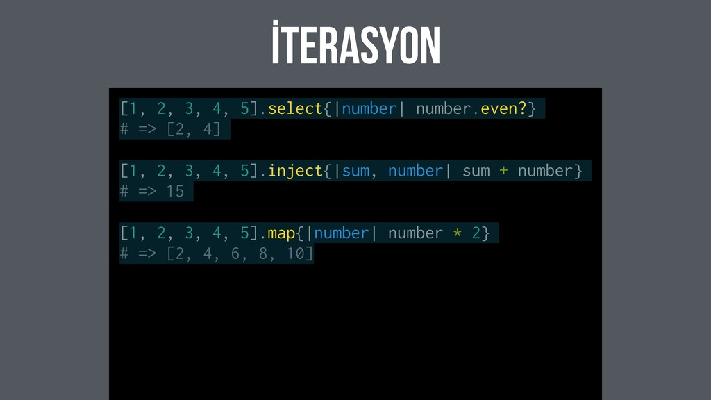 İterasyon [1, 2, 3, 4, 5].select{|number| numbe...
