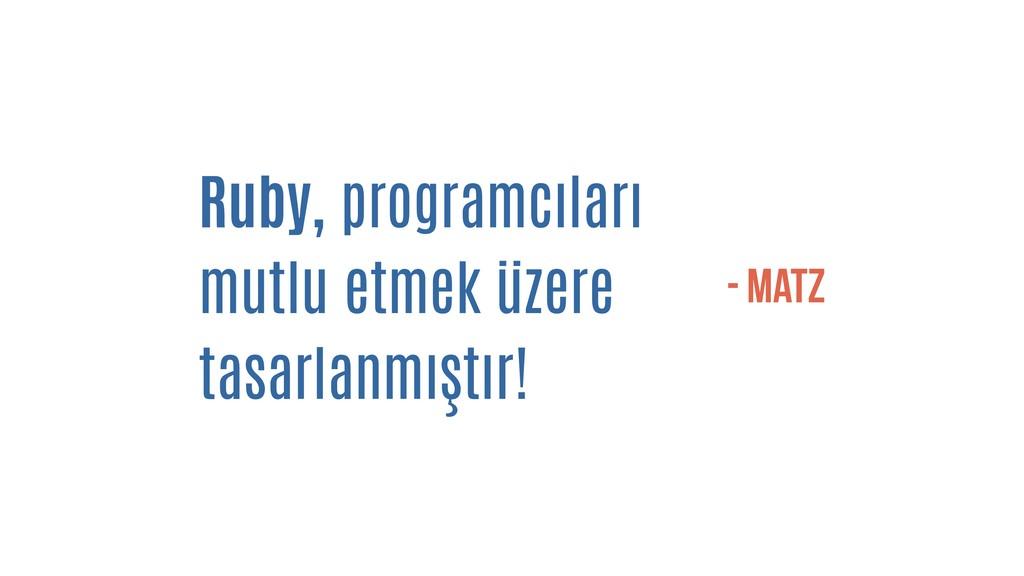 Ruby, programcıları mutlu etmek üzere tasarlanm...