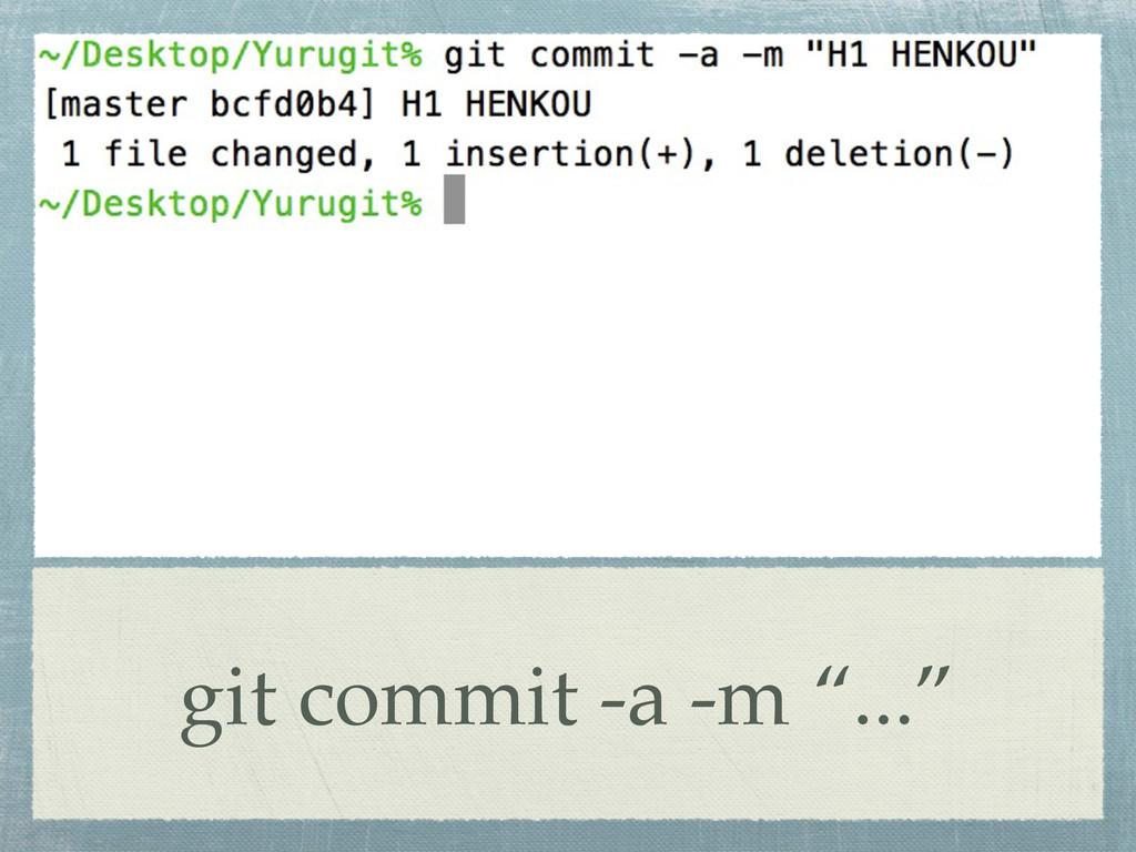 "git commit -a -m ""..."""