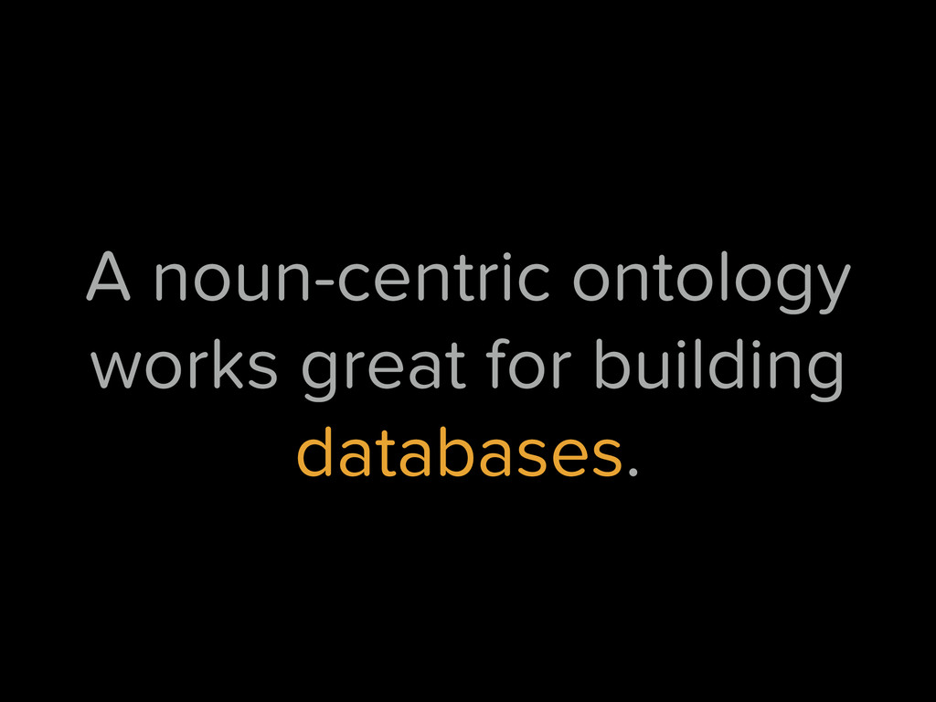 A noun-centric ontology works great for buildin...