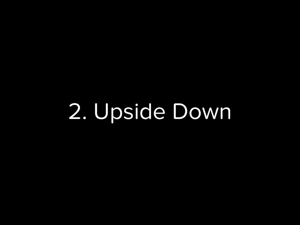 2. Upside Down
