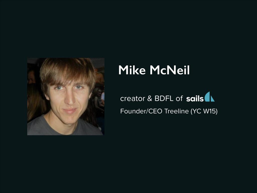 Mike McNeil Founder/CEO Treeline (YC W15) creat...