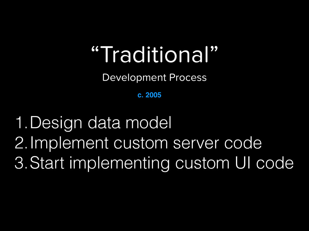 """Traditional"" Development Process 1.Design data..."