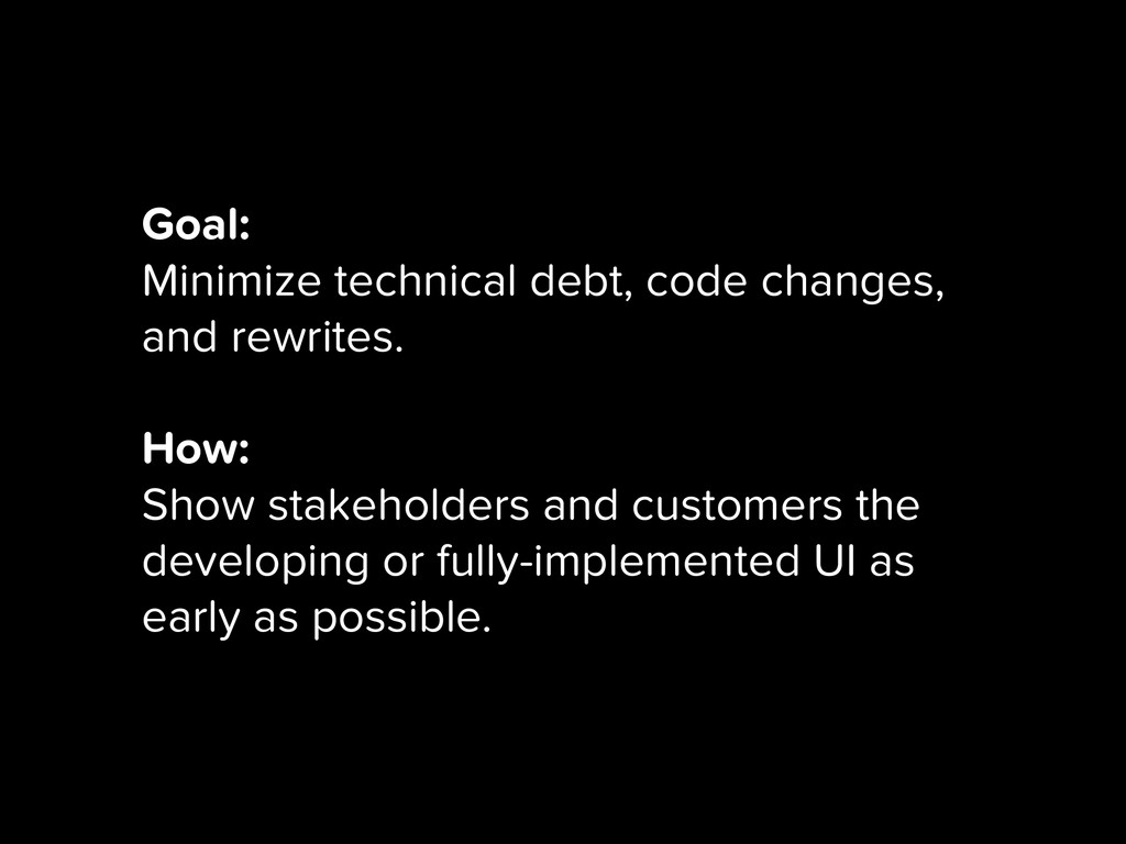 Goal: Minimize technical debt, code changes, an...
