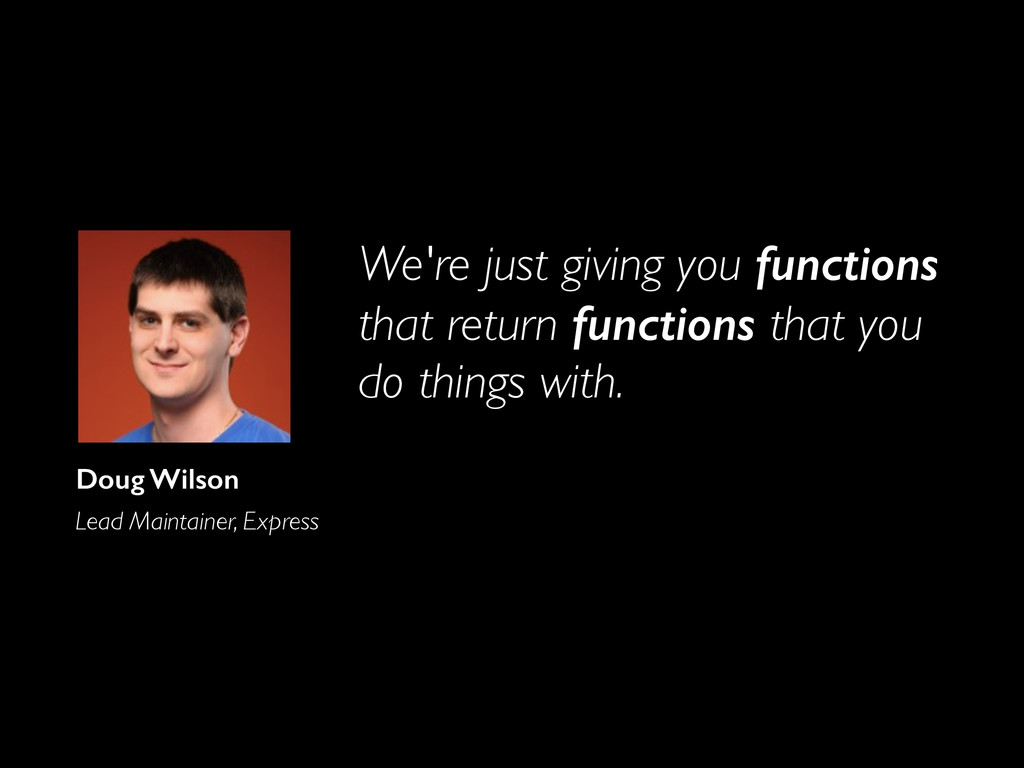 We're just giving you functions that return fun...