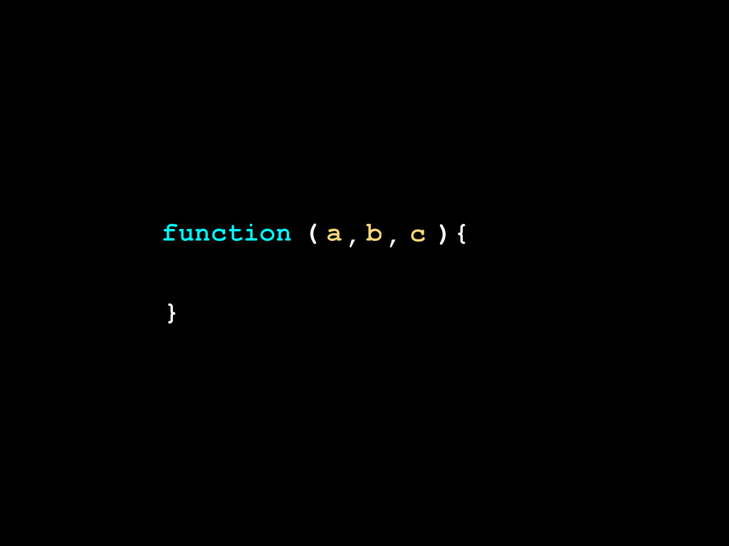 ) } ( function { a b c , ,