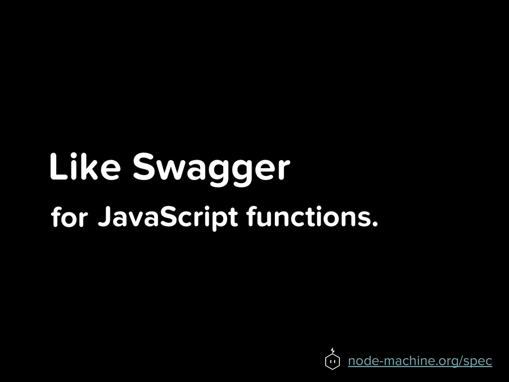 Like Swagger for node-machine.org/spec JavaScri...