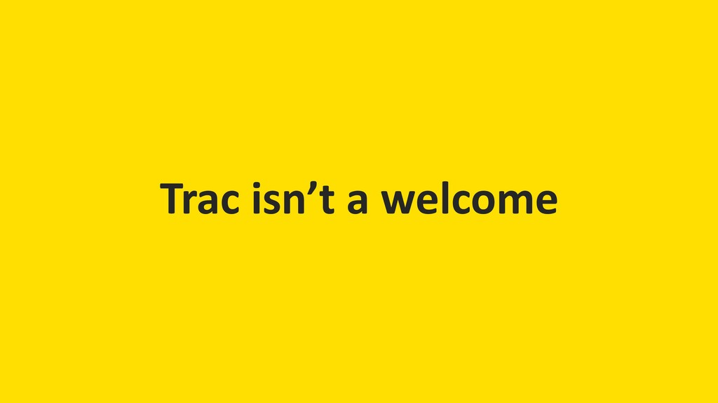 Trac isn't a welcome