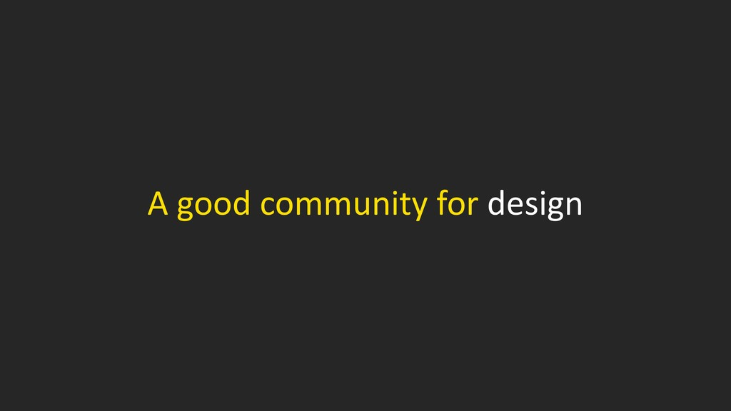 A good community for design