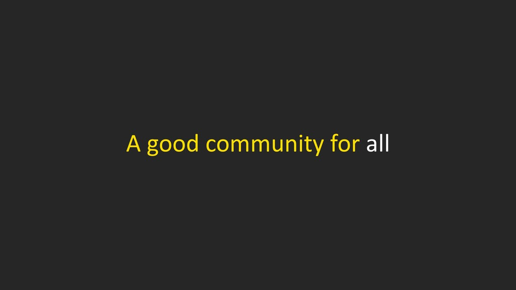 A good community for all