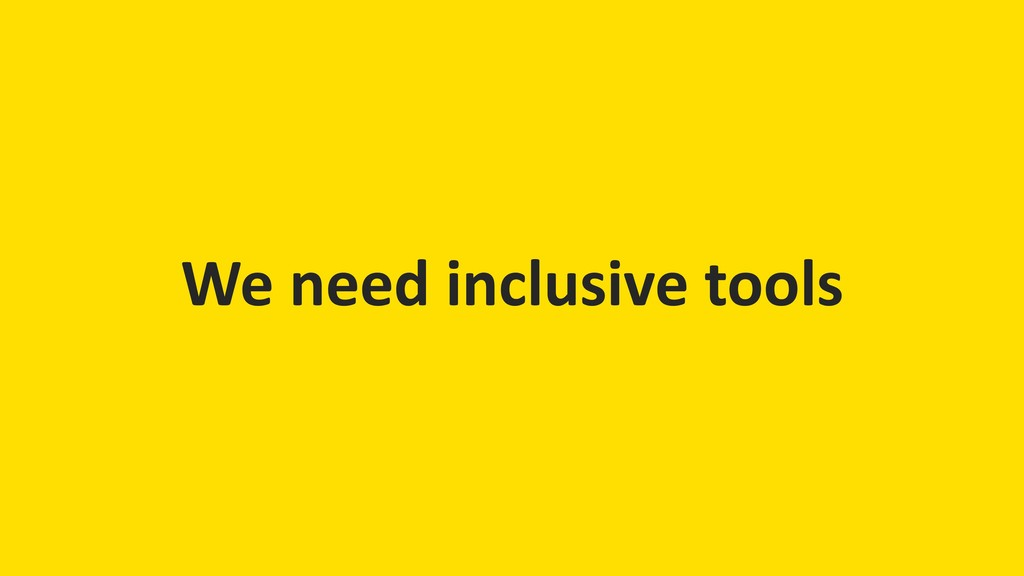 We need inclusive tools