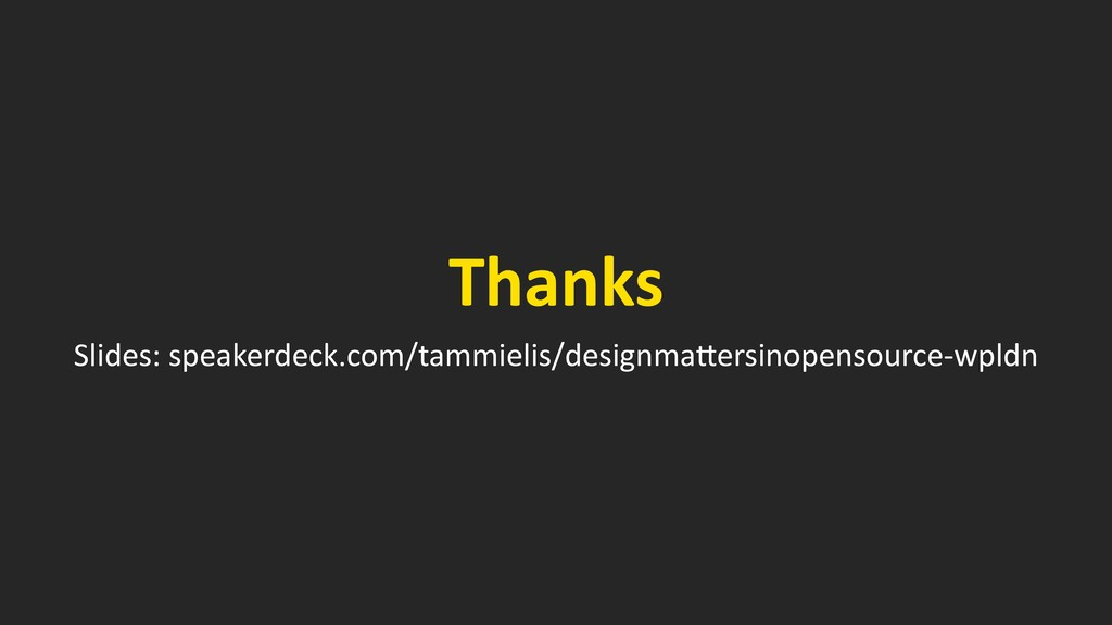 Thanks Slides: speakerdeck.com/tammielis/design...