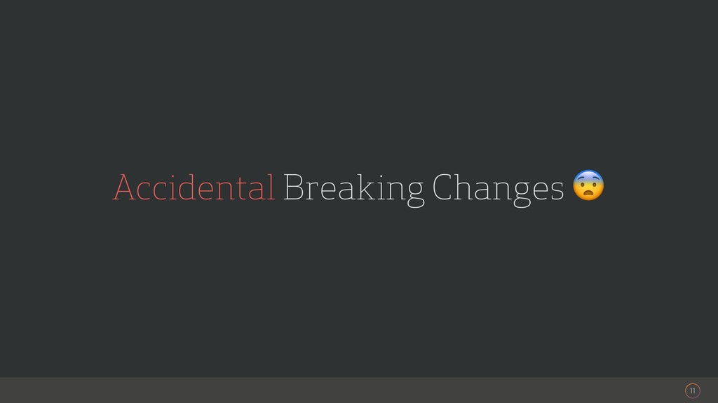 11 Accidental Breaking Changes