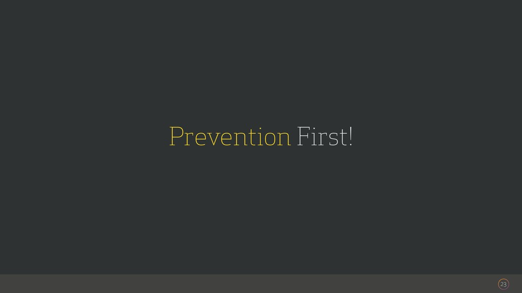 23 Prevention First!