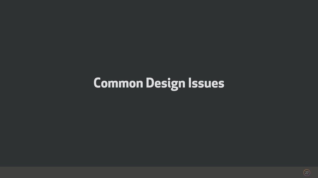 27 Common Design Issues
