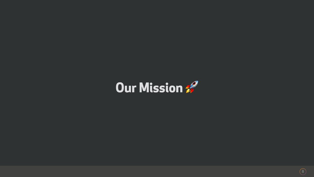 Our Mission  8