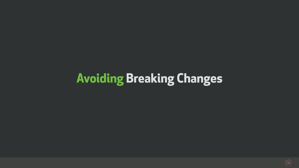 10 Avoiding Breaking Changes