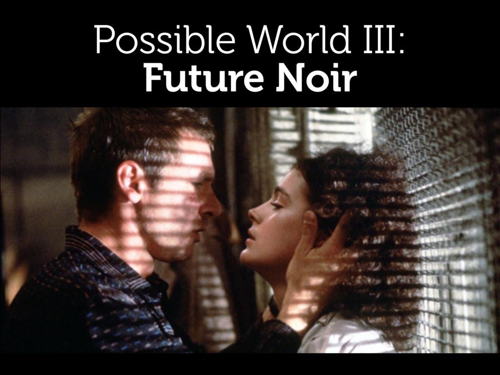 Possible World III: Future Noir
