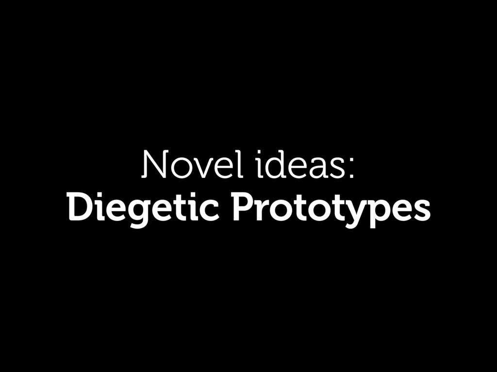 Novel ideas: Diegetic Prototypes