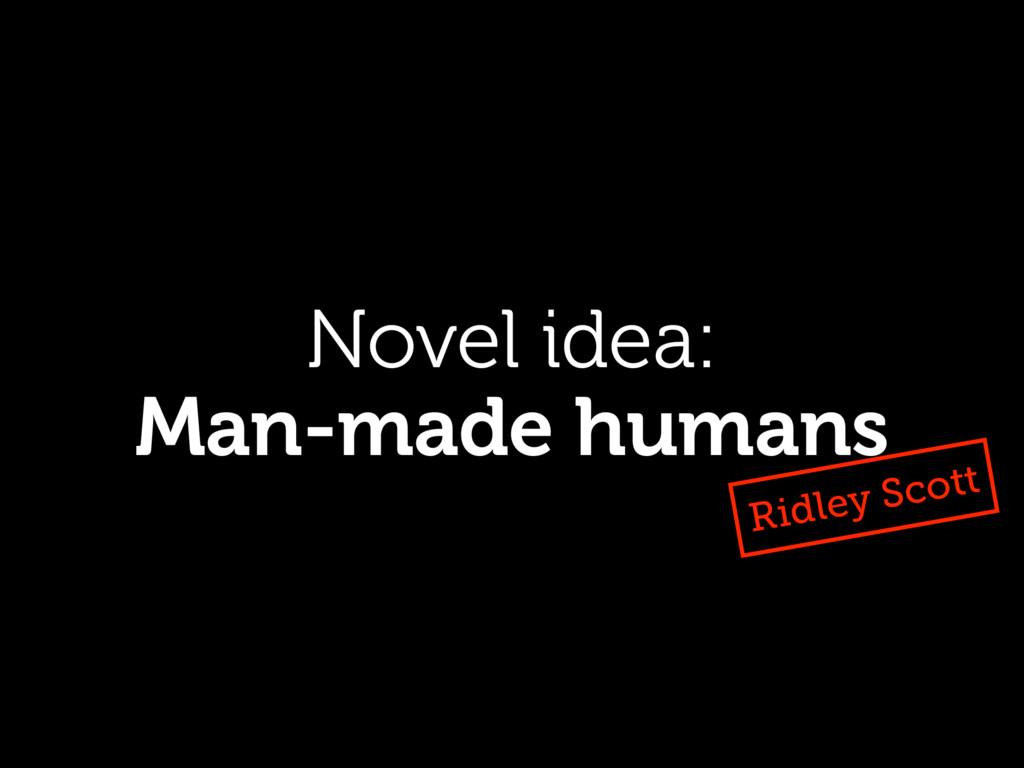 Novel idea: Man-made humans Ridley Scott