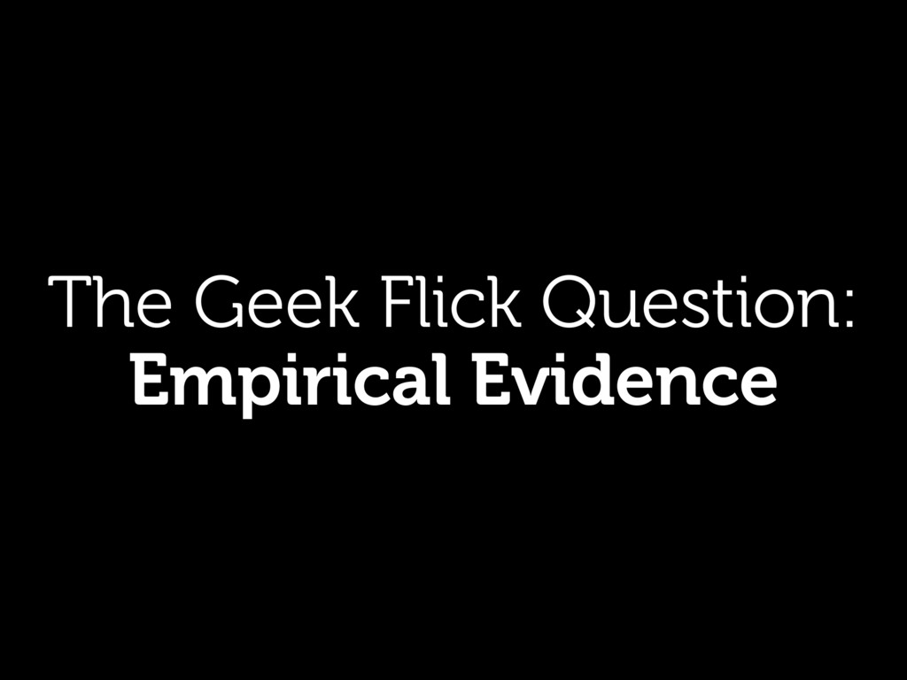 The Geek Flick Question: Empirical Evidence