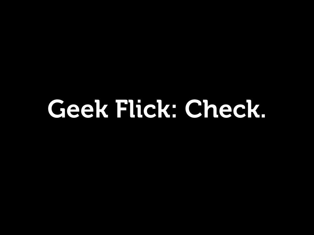 Geek Flick: Check.