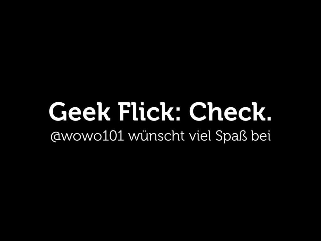 Geek Flick: Check. @wowo101 wünscht viel Spaß b...