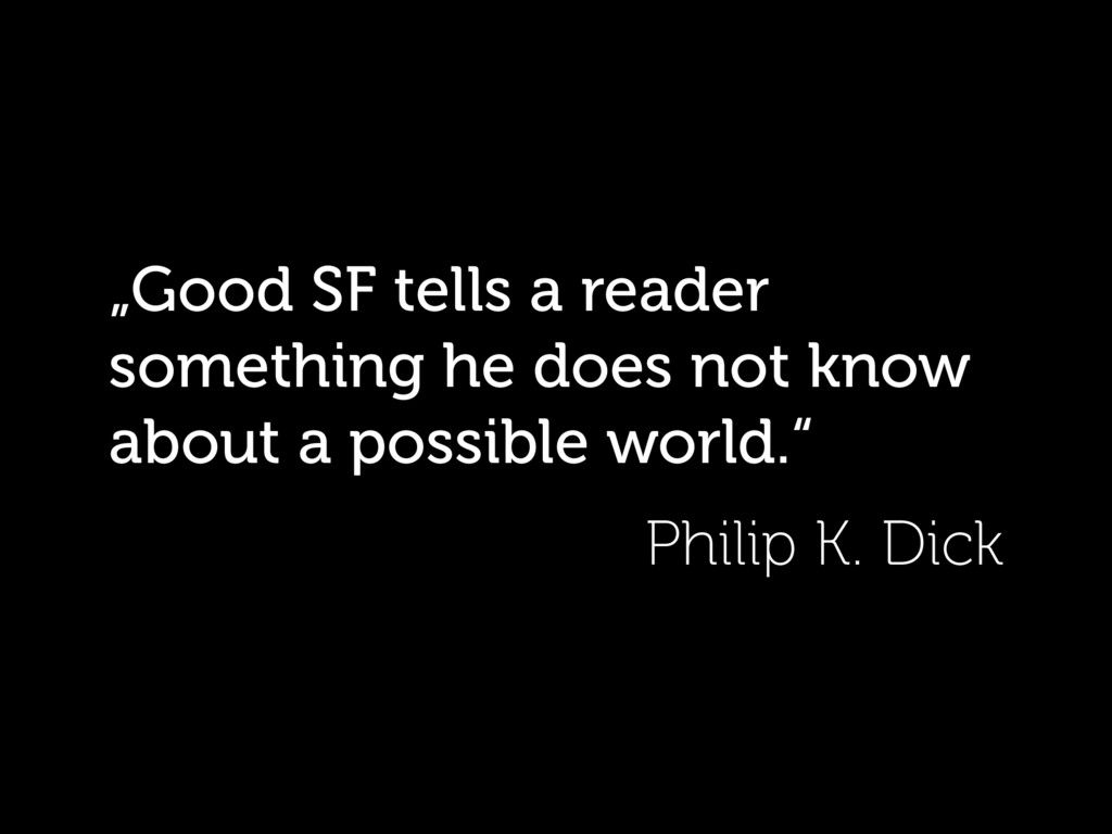 """""""Good SF tells a reader something he does not k..."""