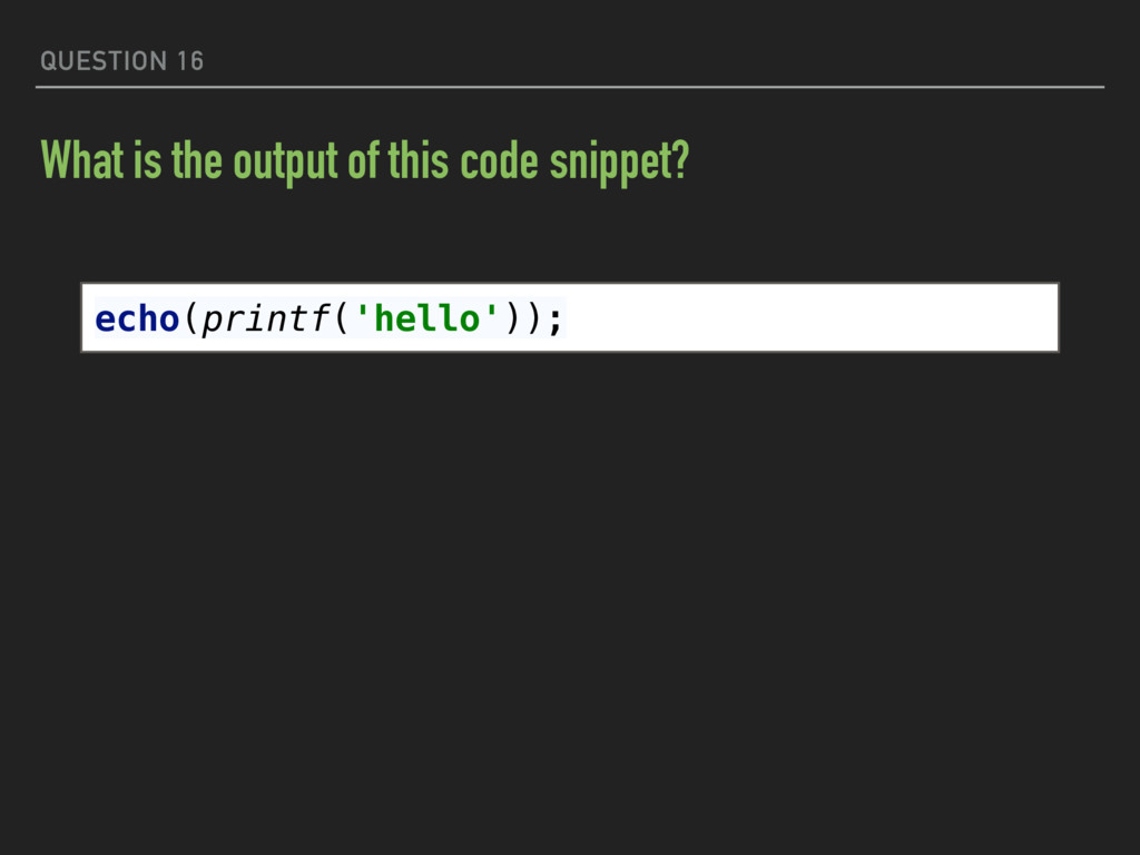 QUESTION 16 What is the output of this code sni...
