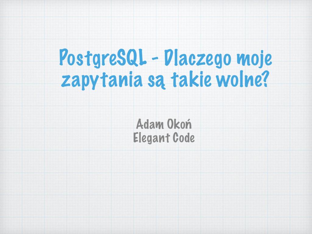 PostgreSQL - Dlaczego moje zapytania są takie w...