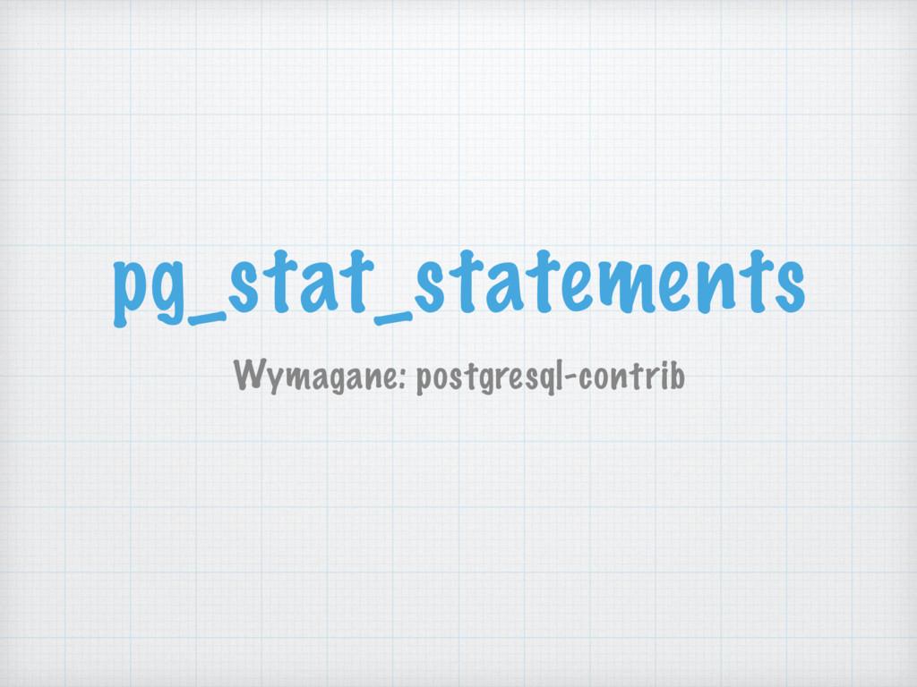 pg_stat_statements Wymagane: postgresql-contrib