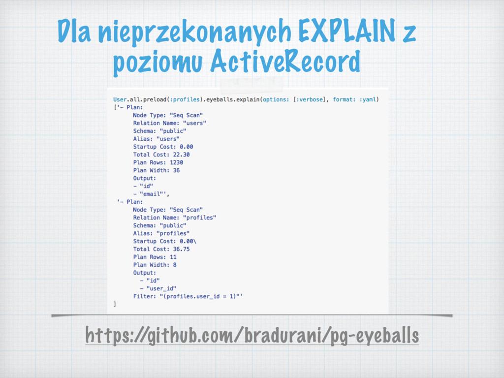 Dla nieprzekonanych EXPLAIN z poziomu ActiveRec...