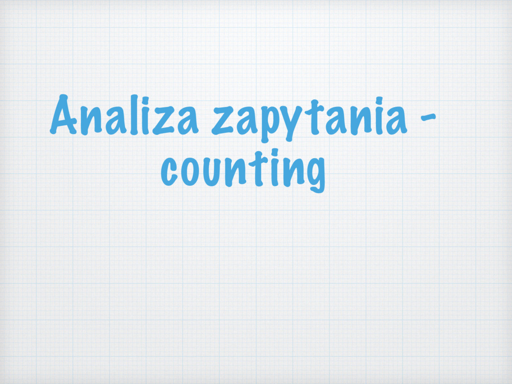 Analiza zapytania - counting
